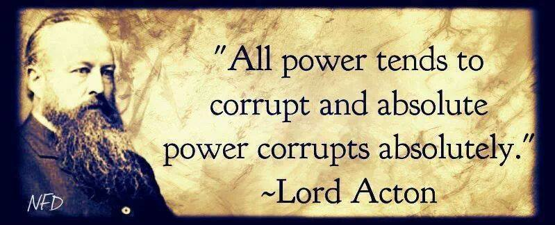 all-power-tends-to-corrupt-and-absolute-power-corrupts-absolutely